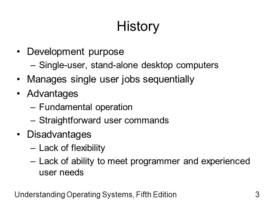 History Development purpose Manages single user jobs sequentially