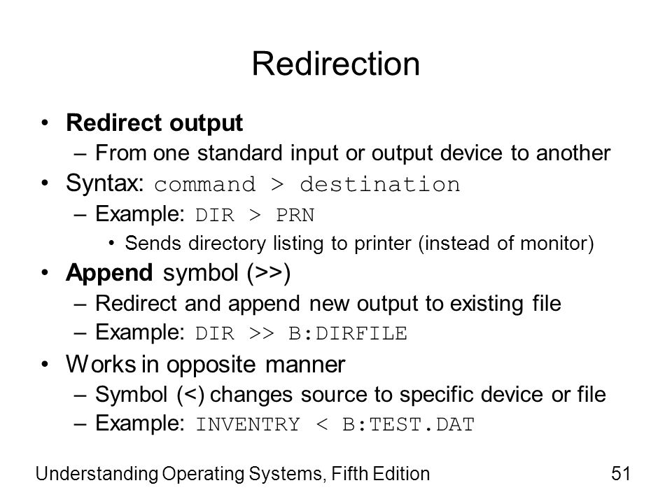 Redirection Redirect output Syntax: command > destination