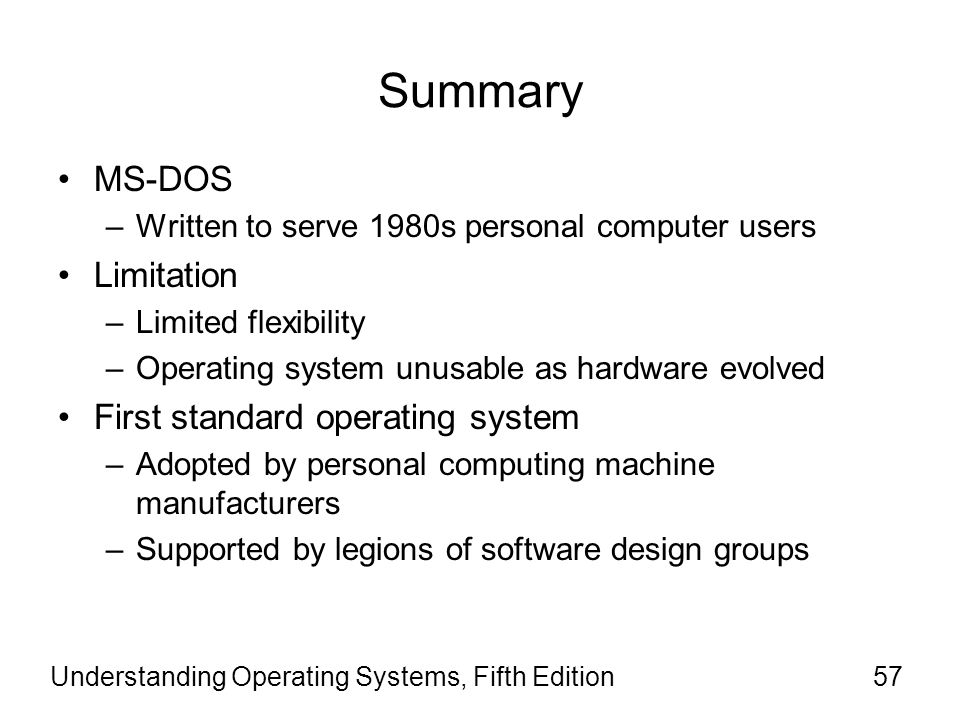 Summary MS-DOS Limitation First standard operating system