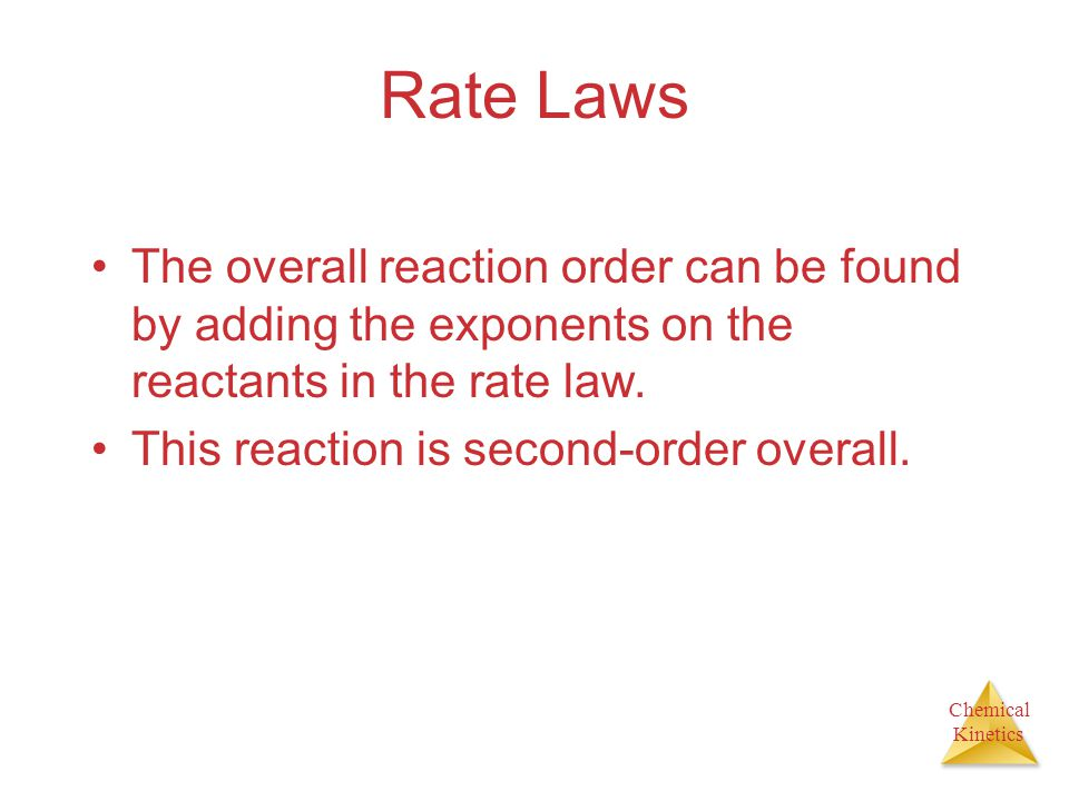 Rate Laws The overall reaction order can be found by adding the exponents on the reactants in the rate law.
