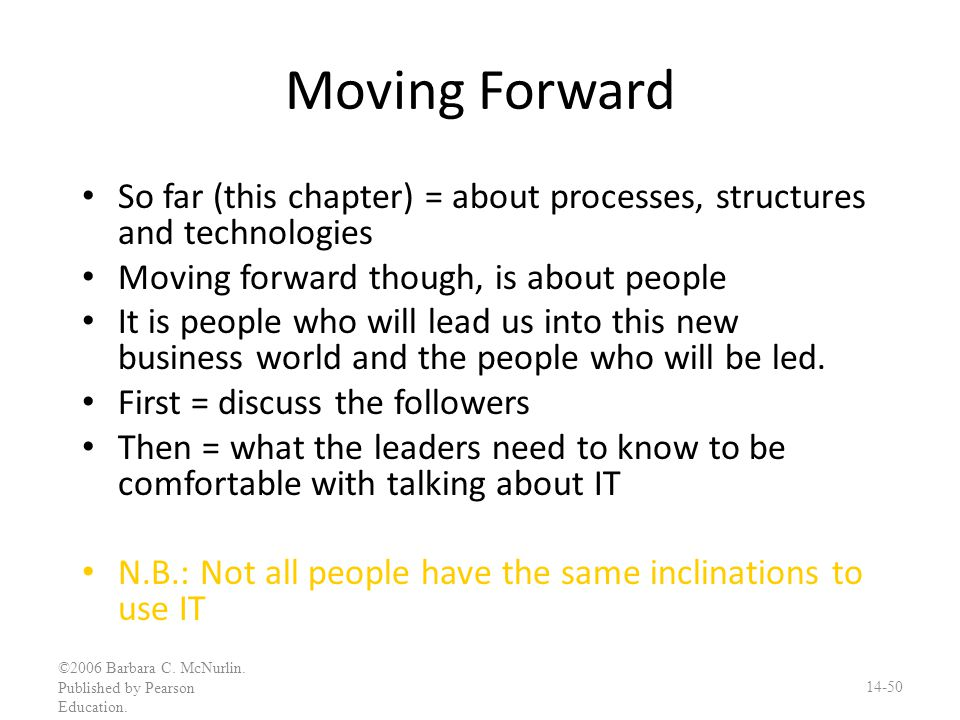 Moving Forward So far (this chapter) = about processes, structures and technologies. Moving forward though, is about people.