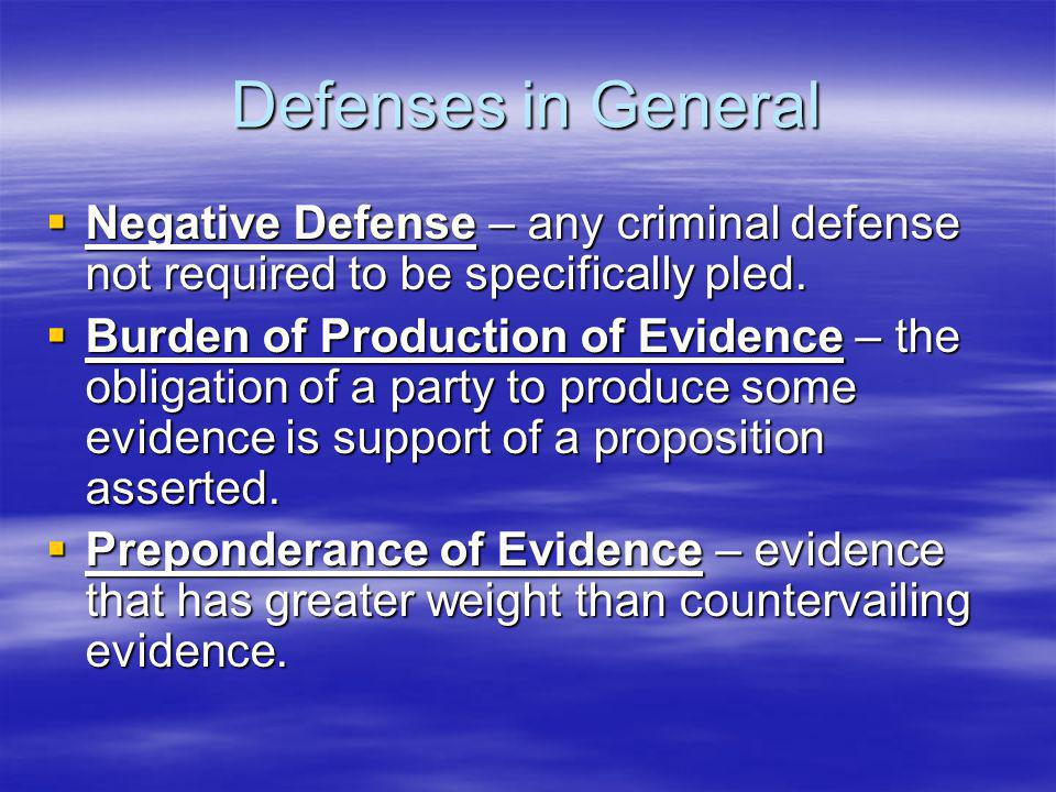 Defenses in General Negative Defense – any criminal defense not required to be specifically pled.