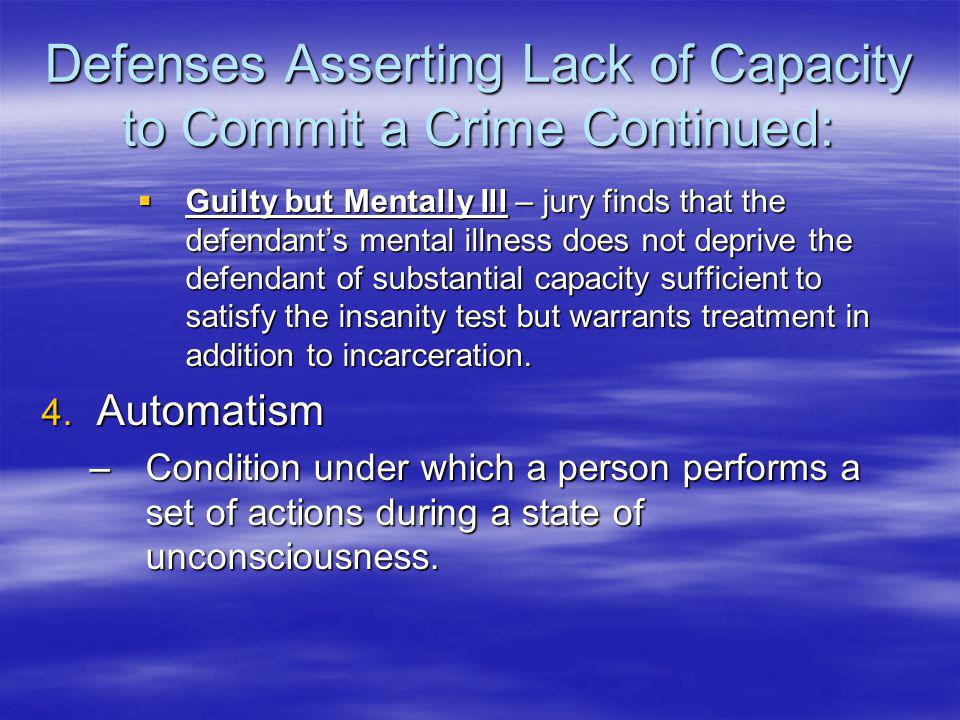 Defenses Asserting Lack of Capacity to Commit a Crime Continued: