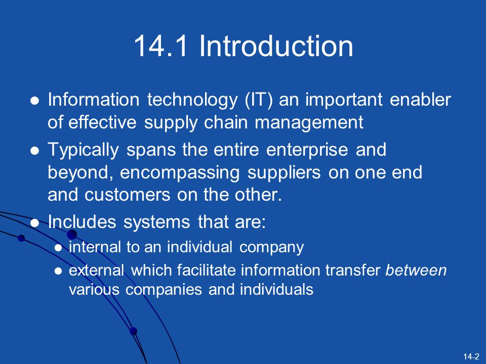 14.1 Introduction Information technology (IT) an important enabler of effective supply chain management.