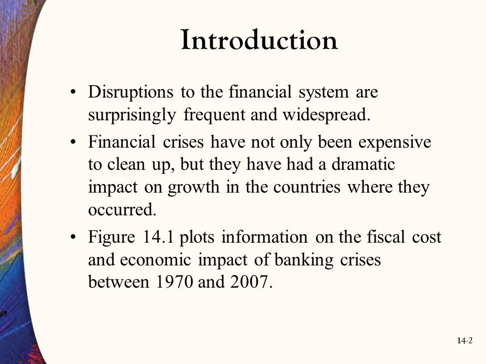 Introduction Disruptions to the financial system are surprisingly frequent and widespread.