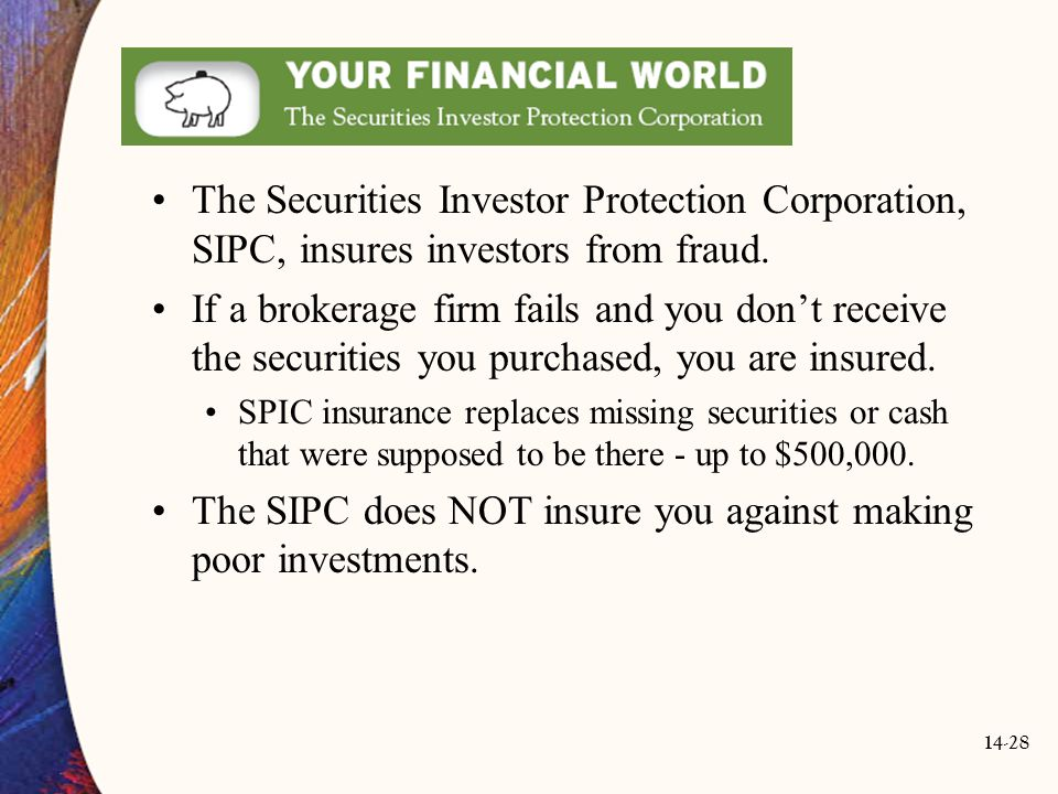 The SIPC does NOT insure you against making poor investments.