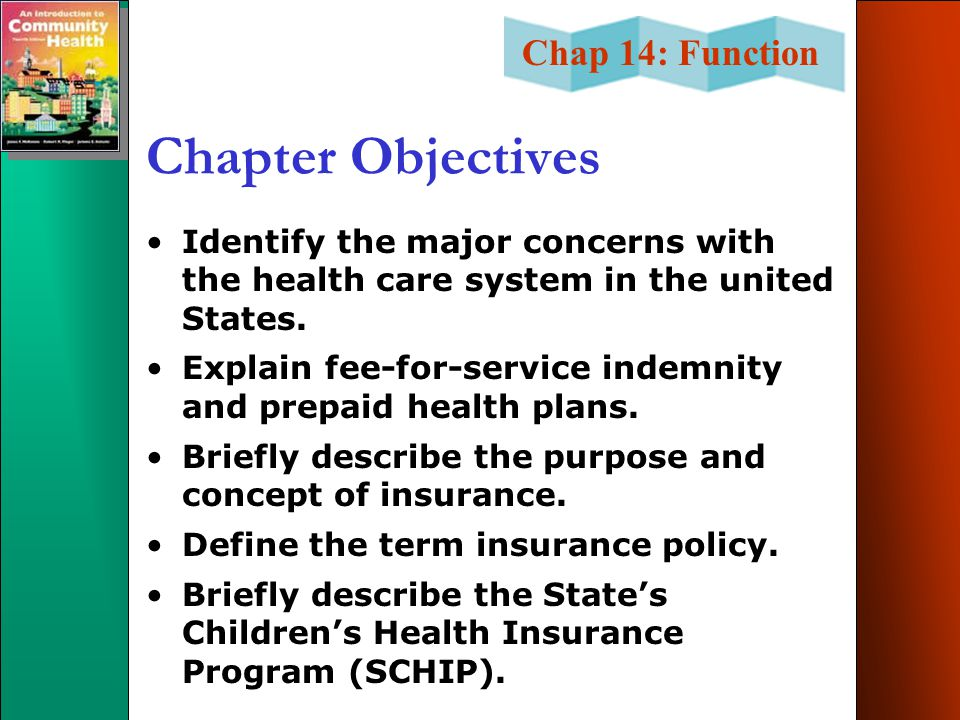 Chapter Objectives Identify the major concerns with the health care system in the united States.
