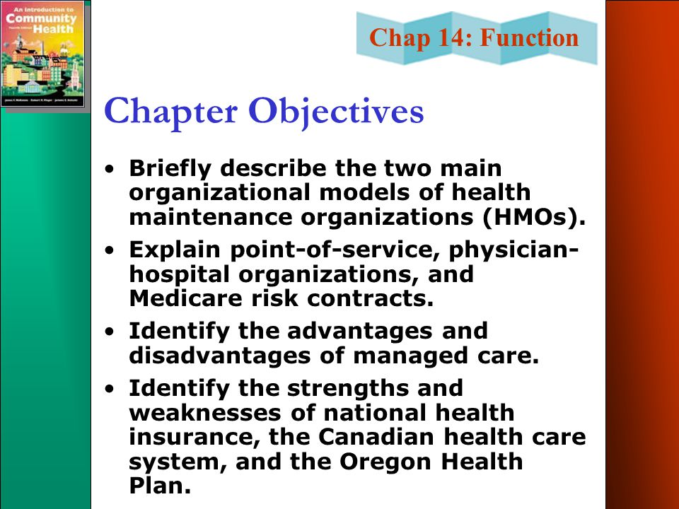 Chapter Objectives Briefly describe the two main organizational models of health maintenance organizations (HMOs).