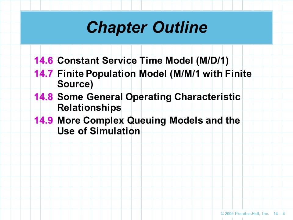 Chapter Outline 14.6 Constant Service Time Model (M/D/1)