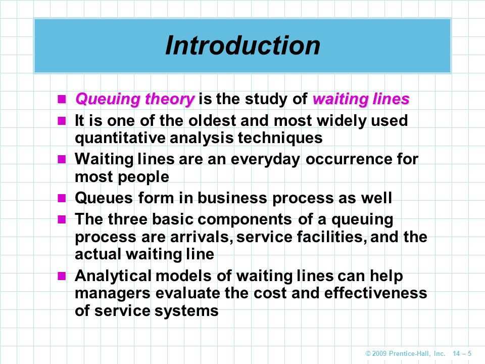 Introduction Queuing theory is the study of waiting lines