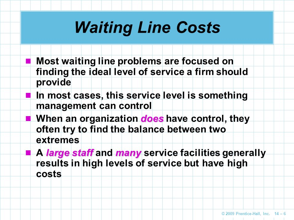 Waiting Line Costs Most waiting line problems are focused on finding the ideal level of service a firm should provide.