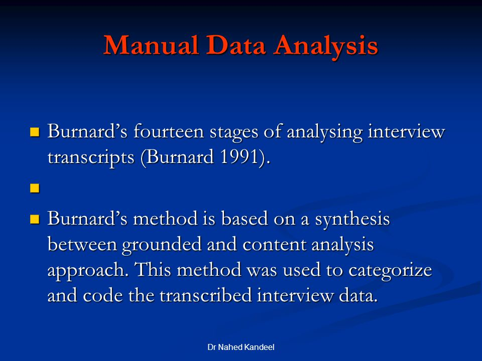 Manual Data Analysis Burnard's fourteen stages of analysing interview transcripts (Burnard 1991).