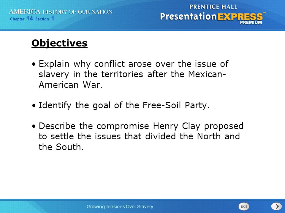 Objectives Explain why conflict arose over the issue of slavery in the territories after the Mexican- American War.