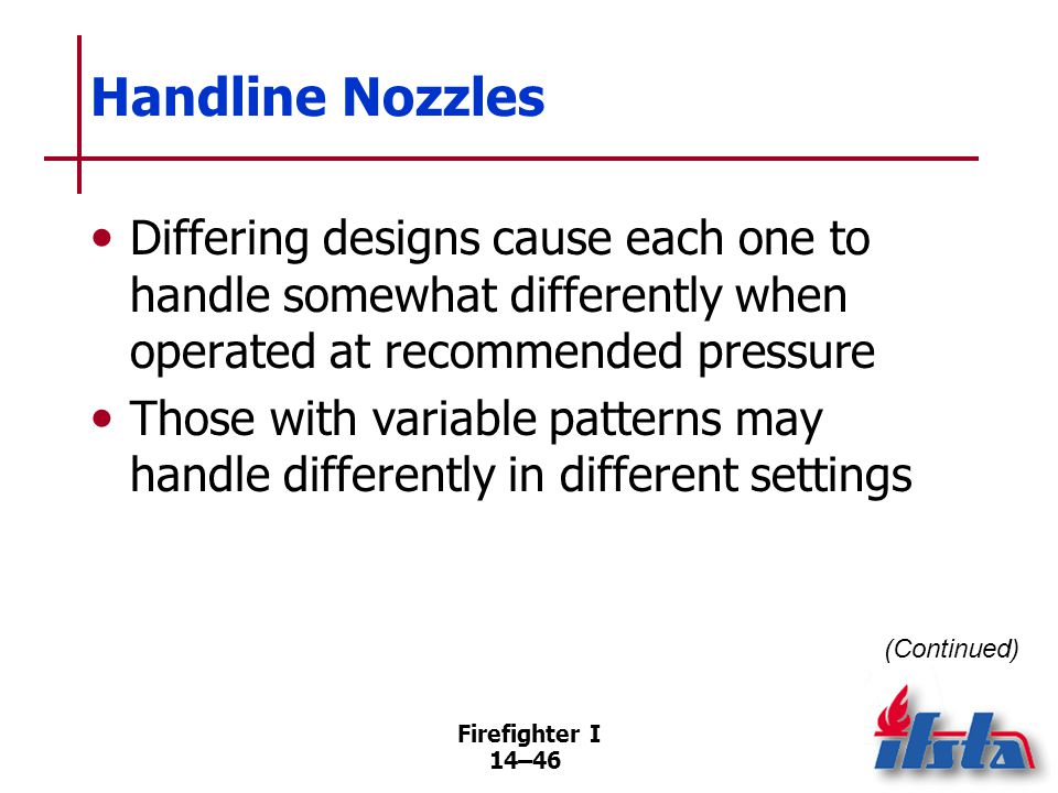 Handline Nozzles The water pattern produced by nozzle may affect ease of operation.