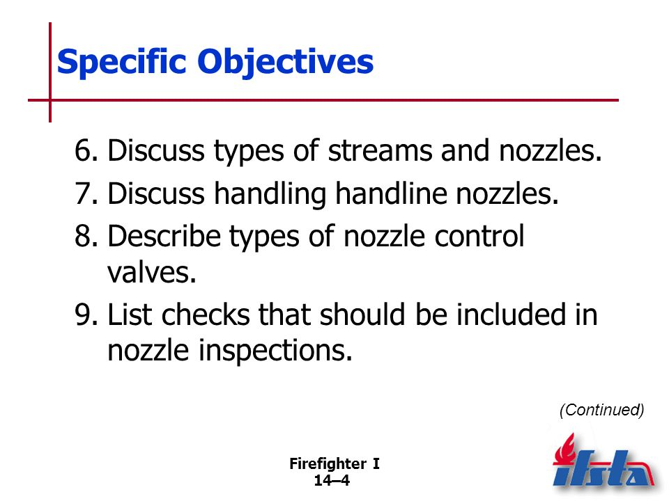 Specific Objectives 10. Operate a solid-stream nozzle. (Skill Sheet 14-I-1) 11. Operate a fog-stream nozzle. (Skill Sheet 14-I-2)