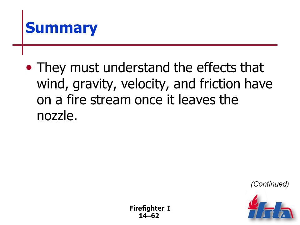 Summary Firefighters must know what operating pressure their nozzles require and how the nozzles can be adjusted during operation.