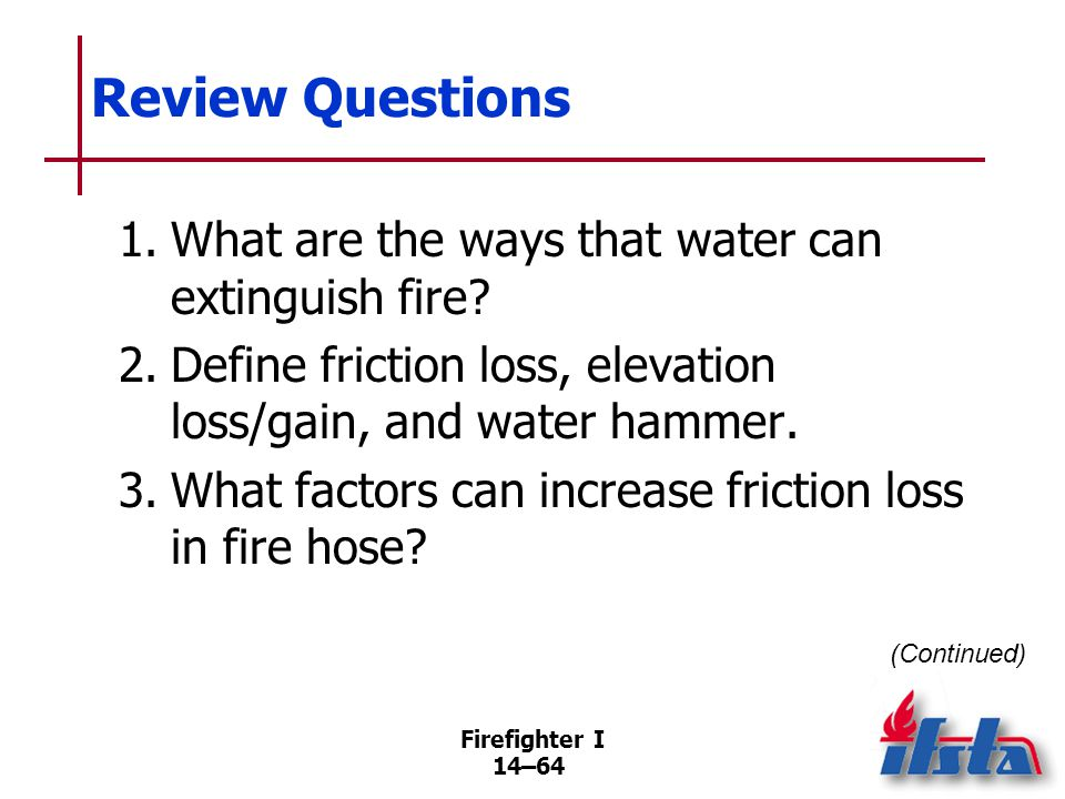 Review Questions 4. What are the three size classifications of fire streams 5. What is the difference between a solid stream and a fog stream