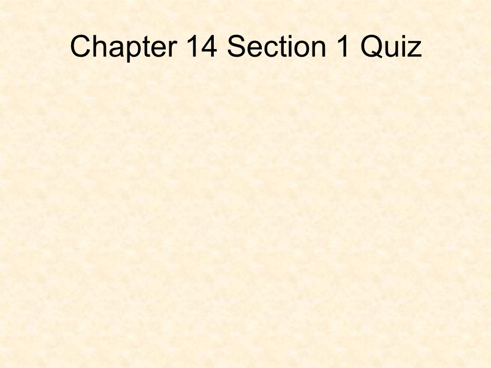 Chapter 14 Section 1 Quiz