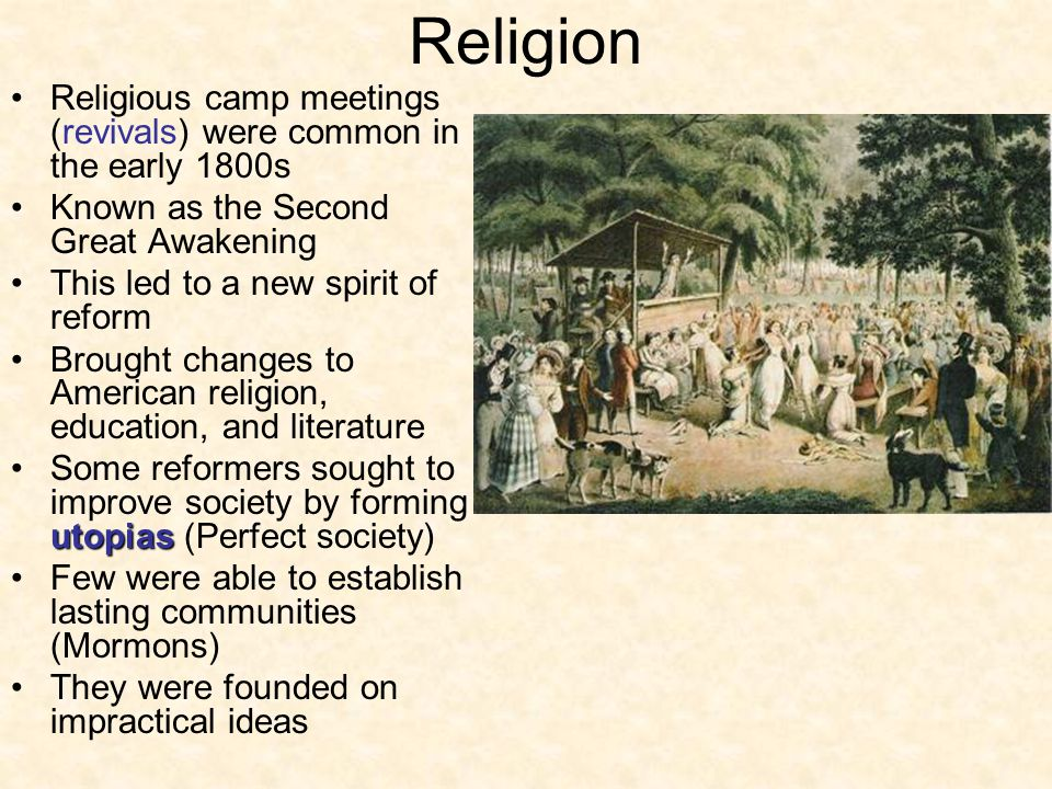 Religion Religious camp meetings (revivals) were common in the early 1800s. Known as the Second Great Awakening.