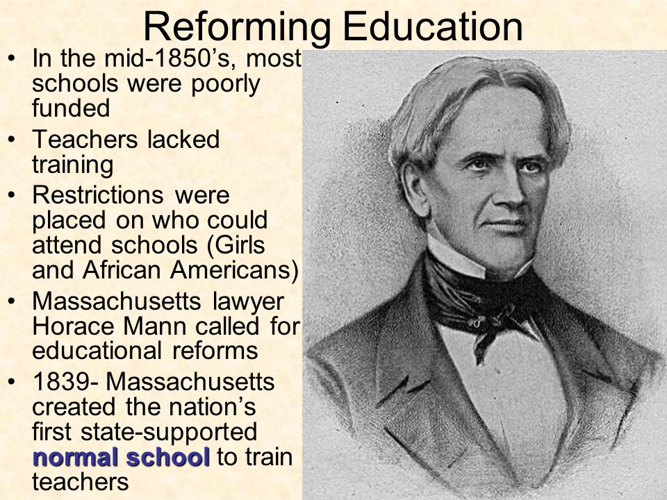 Reforming Education In the mid-1850's, most schools were poorly funded