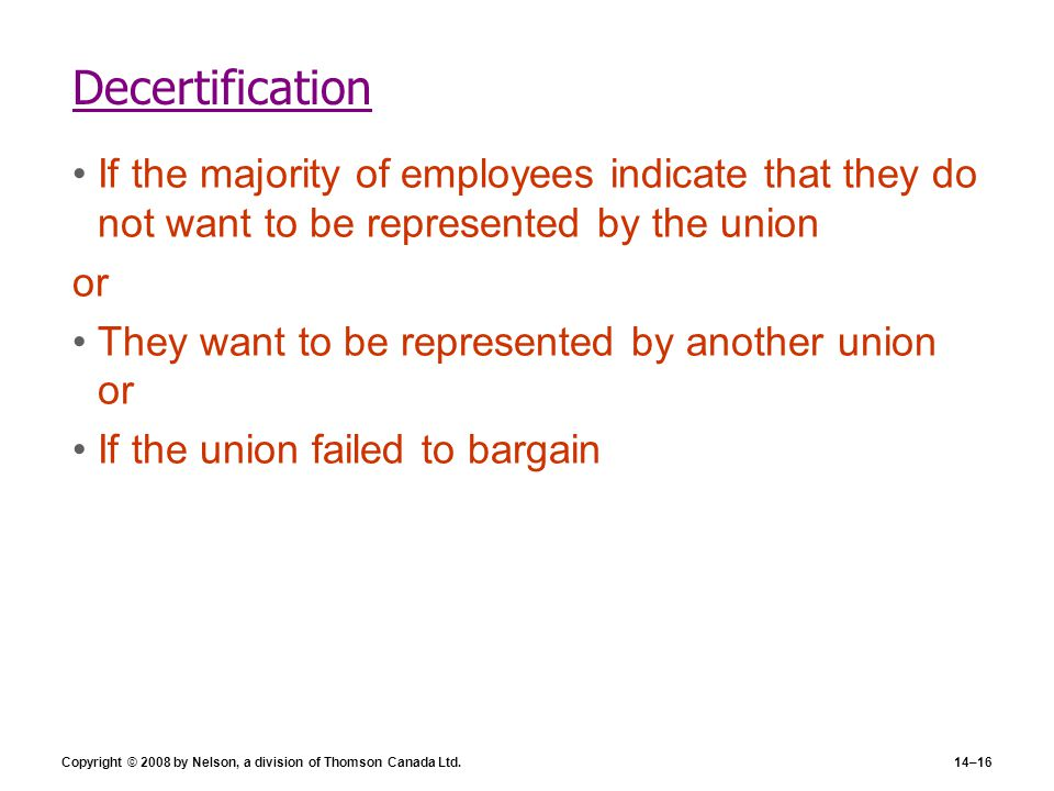 Decertification If the majority of employees indicate that they do not want to be represented by the union.