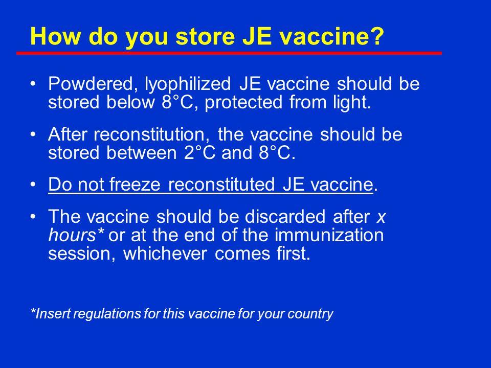 How do you store JE vaccine