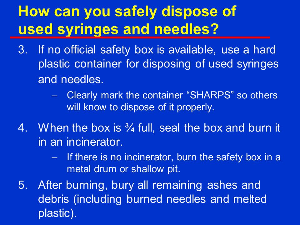 How can you safely dispose of used syringes and needles