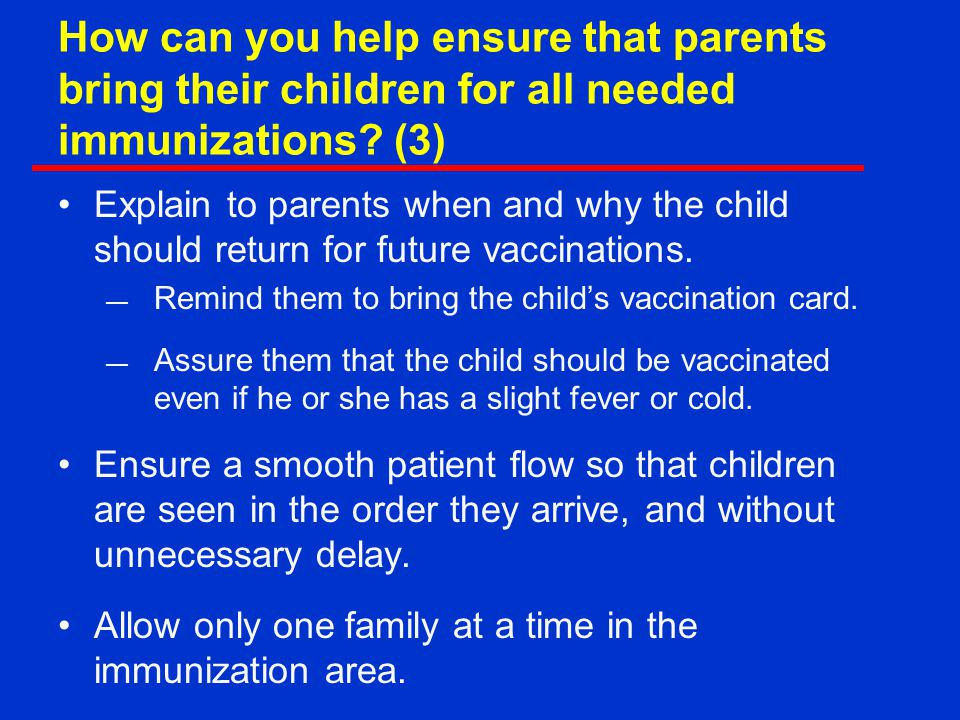 How can you help ensure that parents bring their children for all needed immunizations (3)