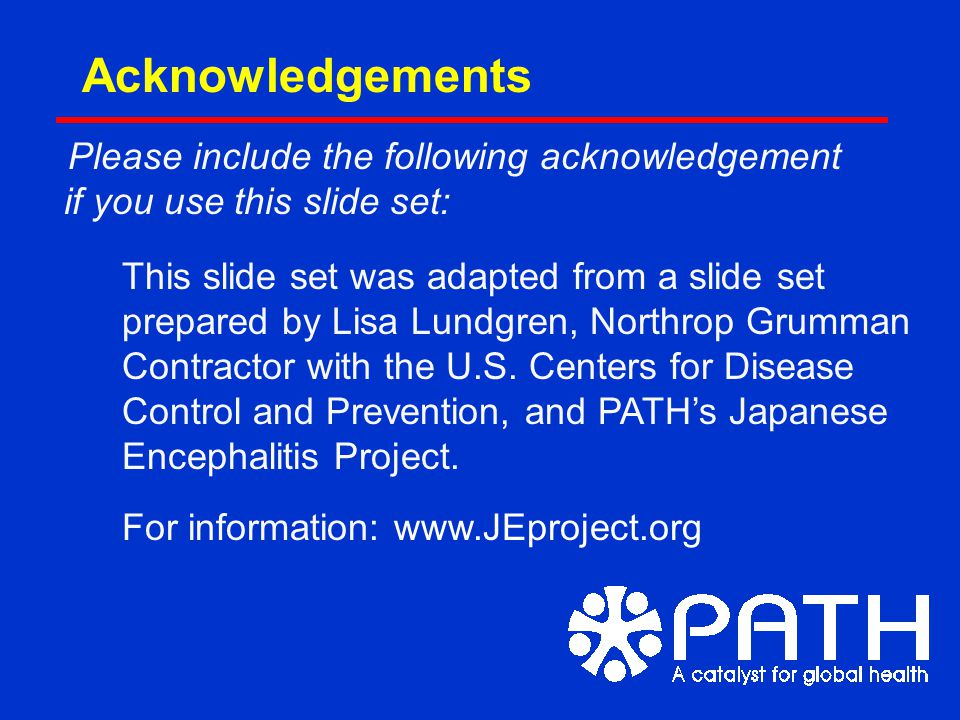 Acknowledgements Please include the following acknowledgement if you use this slide set: