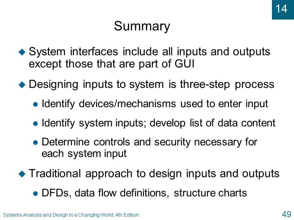 Summary System interfaces include all inputs and outputs except those that are part of GUI. Designing inputs to system is three-step process.
