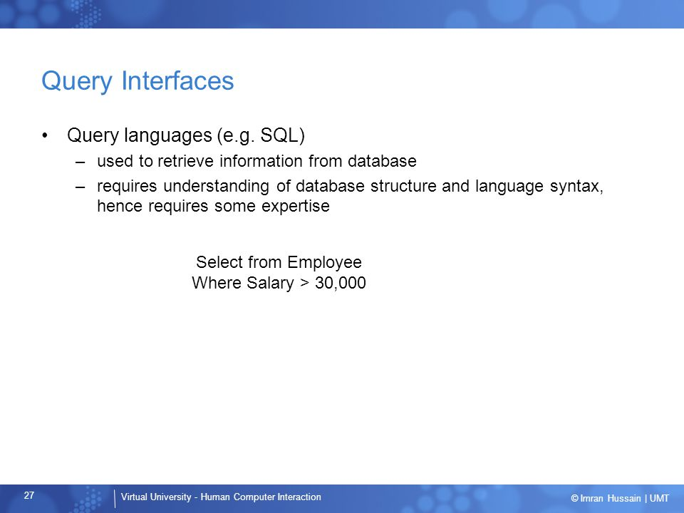 Query Interfaces Query languages (e.g. SQL)