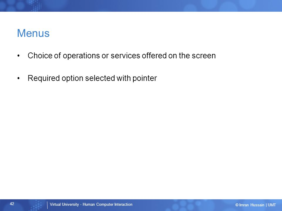 Menus Choice of operations or services offered on the screen