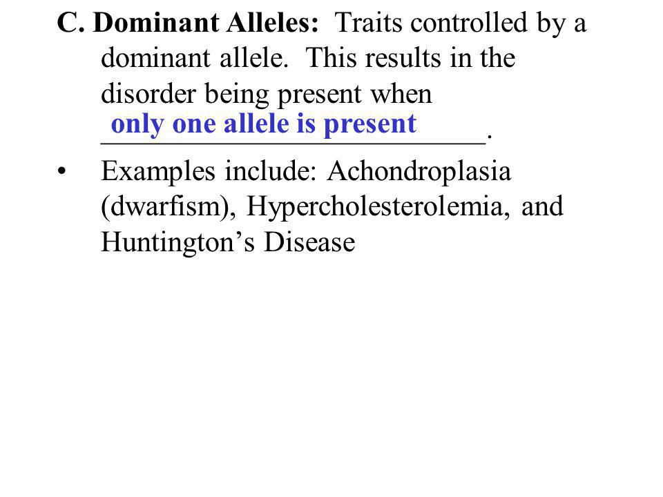 C. Dominant Alleles: Traits controlled by a dominant allele