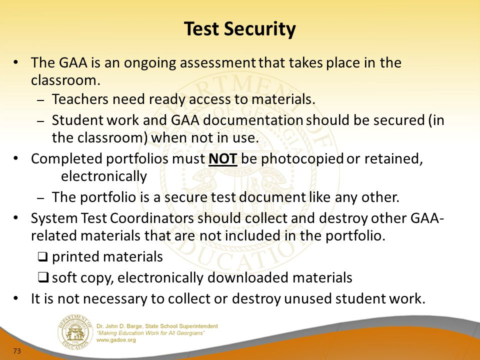 Test Security The GAA is an ongoing assessment that takes place in the classroom. Teachers need ready access to materials.