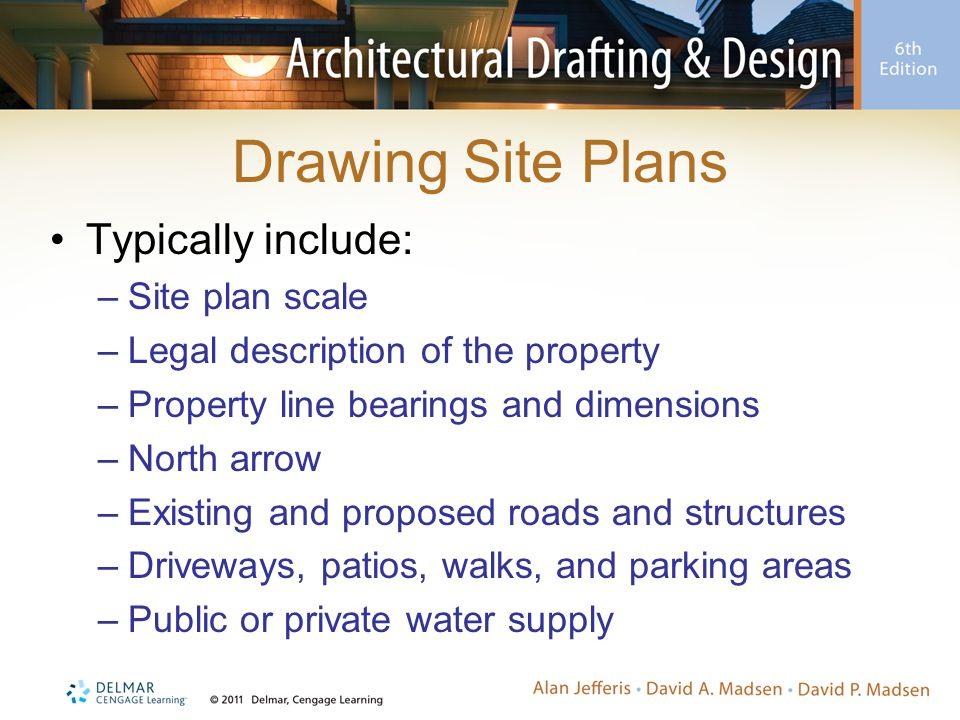 Drawing Site Plans Typically include: Site plan scale