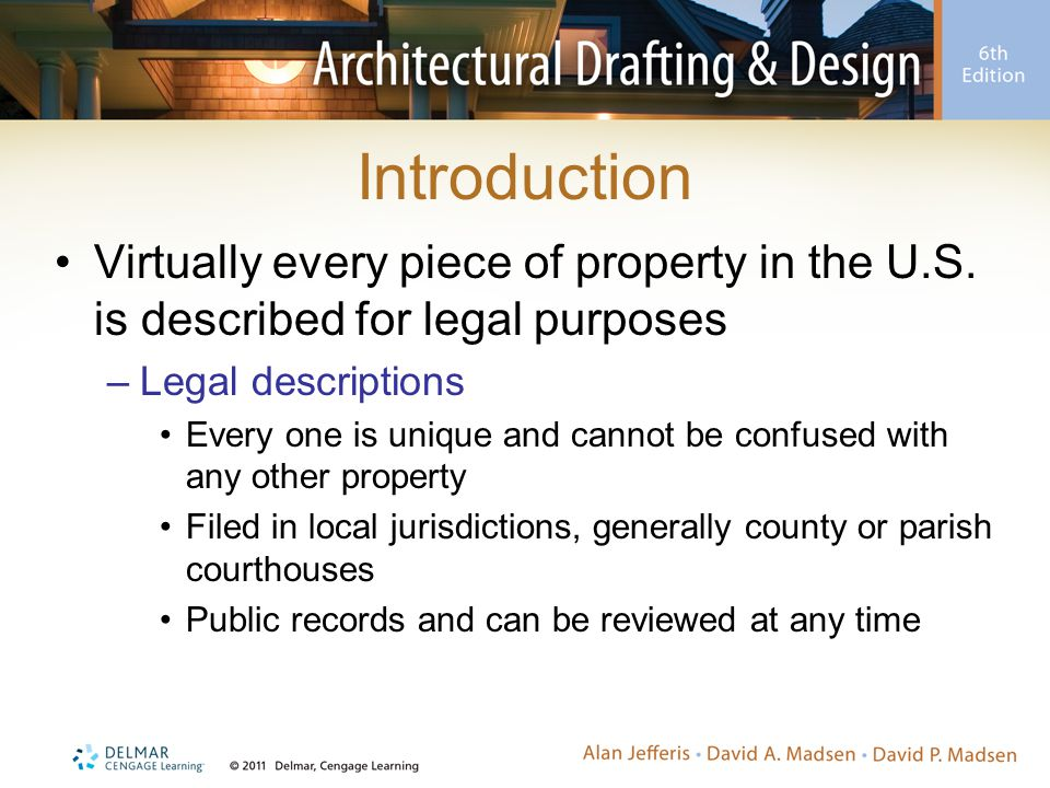 Introduction Virtually every piece of property in the U.S. is described for legal purposes. Legal descriptions.