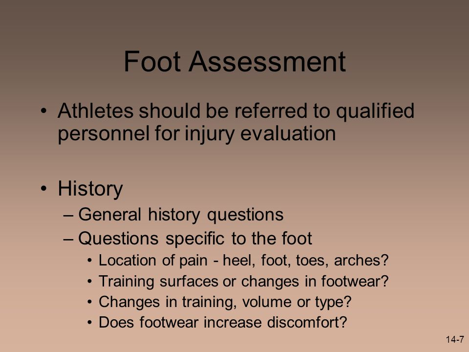 Foot Assessment Athletes should be referred to qualified personnel for injury evaluation. History.