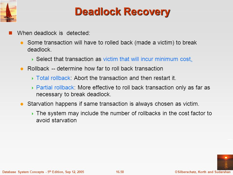 Deadlock Recovery When deadlock is detected:
