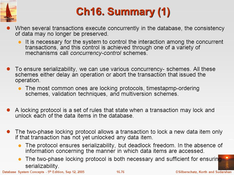 Ch16. Summary (1) When several transactions execute concurrently in the database, the consistency of data may no longer be preserved.