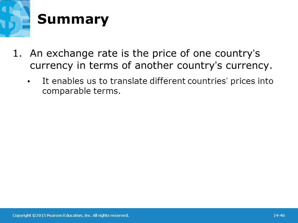 Summary An exchange rate is the price of one country's currency in terms of another country's currency.
