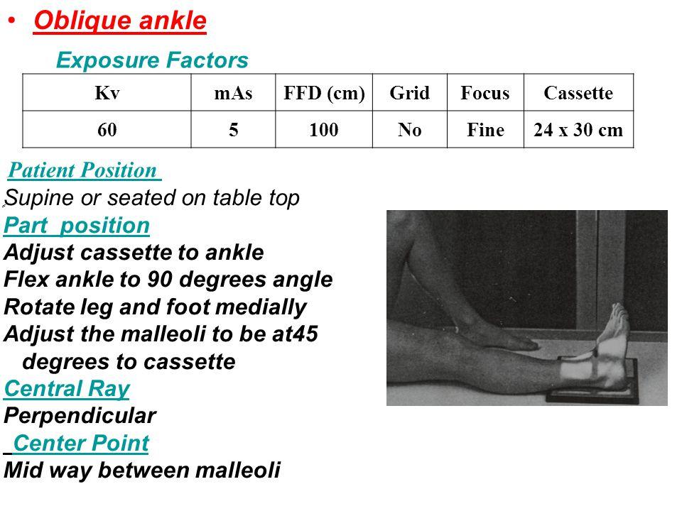 Oblique ankle Exposure Factors Patient Position Part position