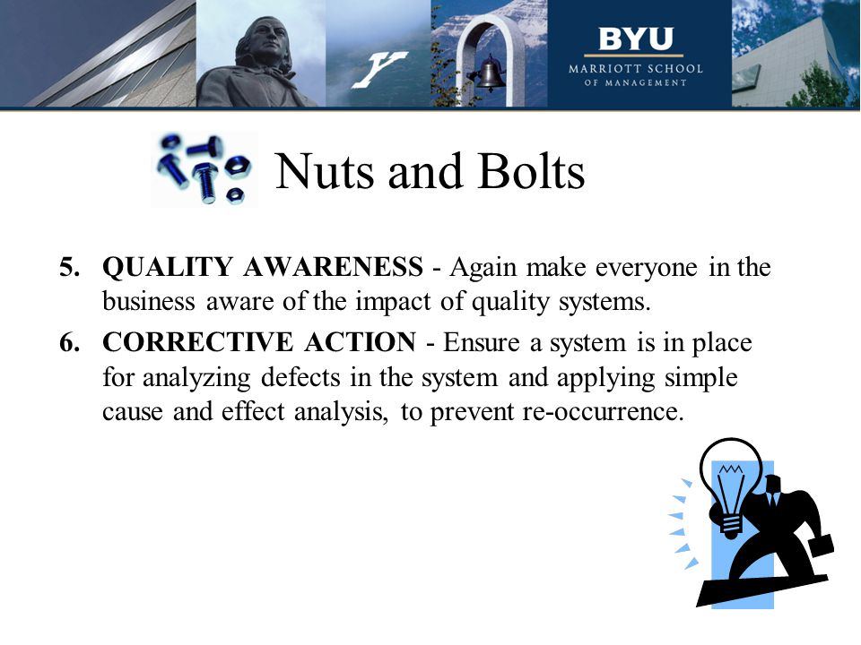 Nuts and Bolts QUALITY AWARENESS - Again make everyone in the business aware of the impact of quality systems.