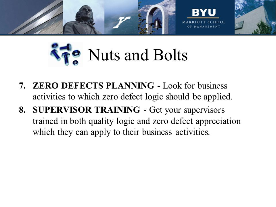 Nuts and Bolts ZERO DEFECTS PLANNING - Look for business activities to which zero defect logic should be applied.