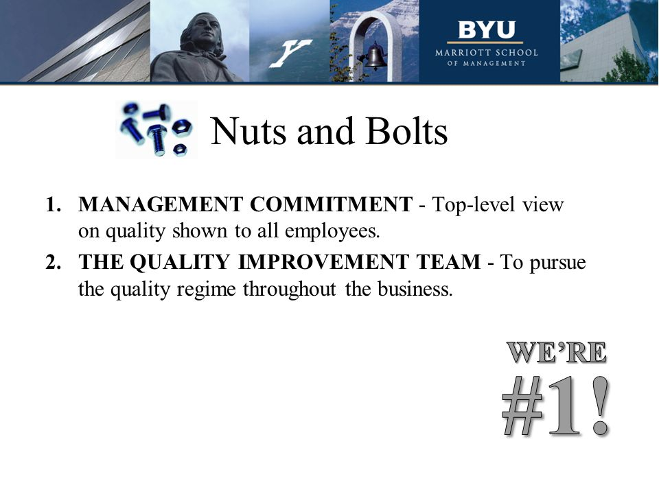 Nuts and Bolts MANAGEMENT COMMITMENT - Top-level view on quality shown to all employees.