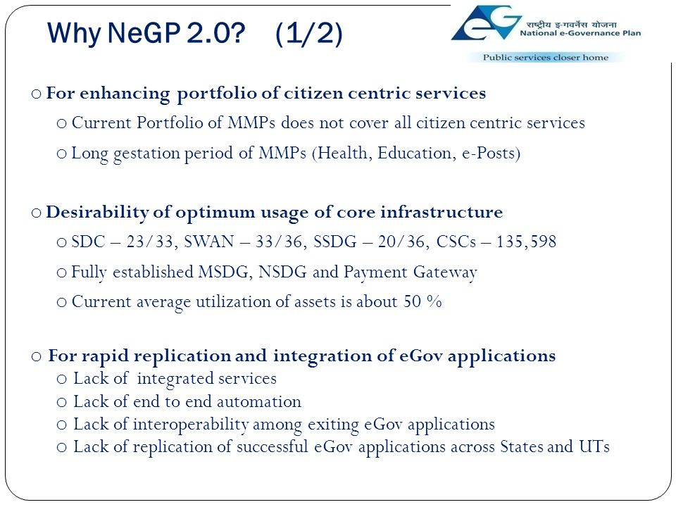 Why NeGP 2.0 (1/2) For enhancing portfolio of citizen centric services. Current Portfolio of MMPs does not cover all citizen centric services.