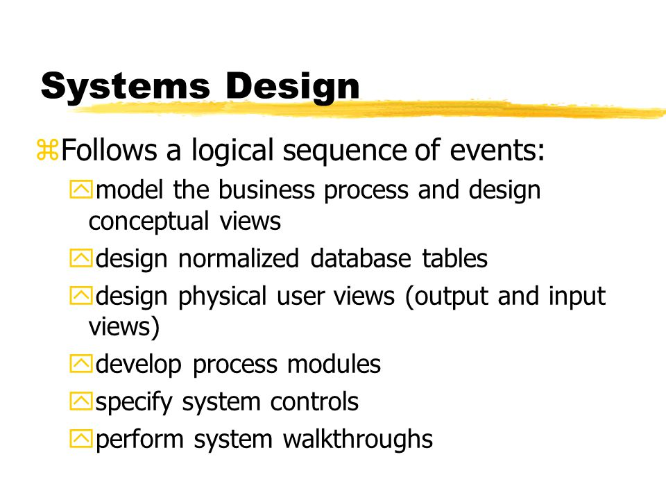 Systems Design Follows a logical sequence of events: