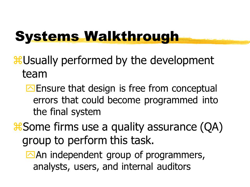 Systems Walkthrough Usually performed by the development team