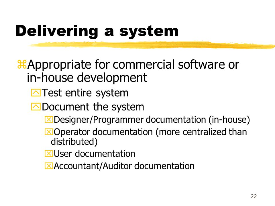 Delivering a system Appropriate for commercial software or in-house development. Test entire system.