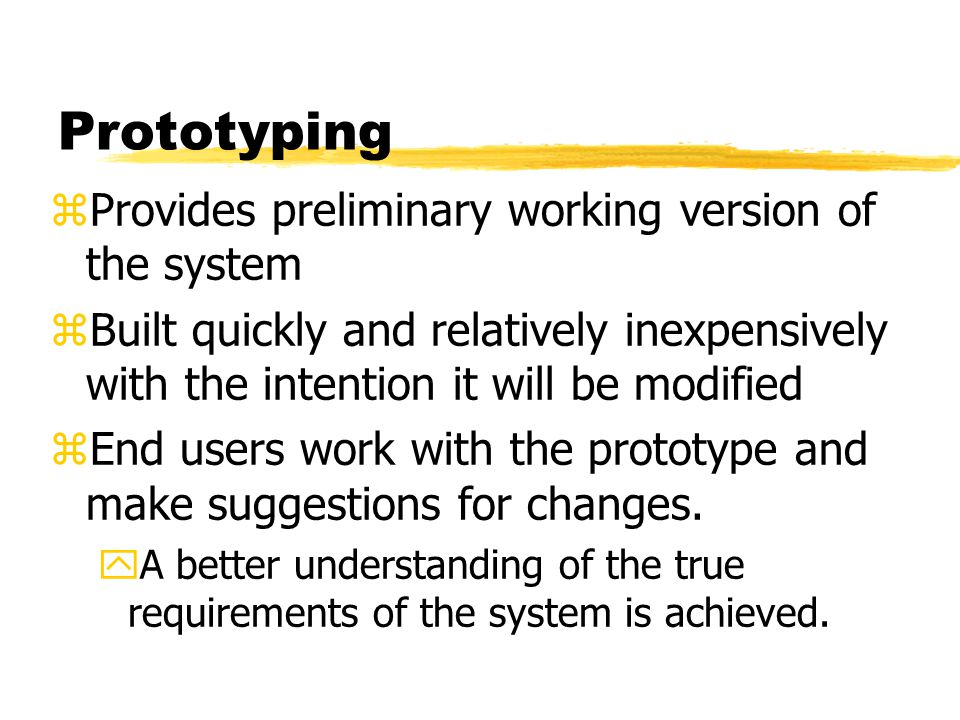 Prototyping Provides preliminary working version of the system