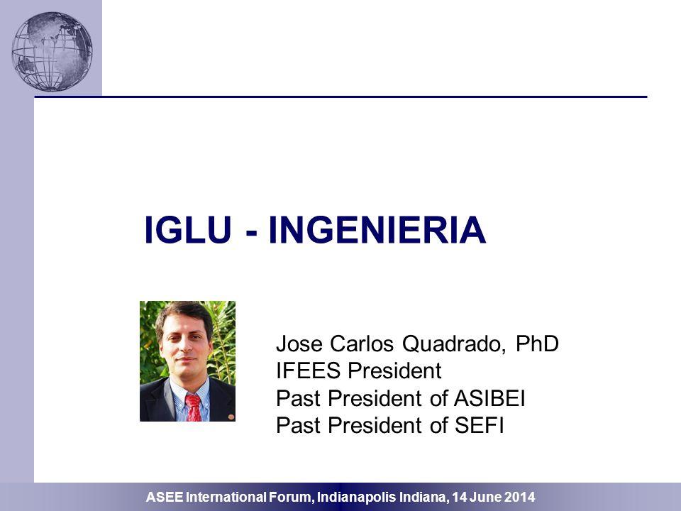 IGLU - INGENIERIA Jose Carlos Quadrado, PhD IFEES President